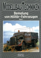 Modellbau-Techniken - Bemalung von Militärfahrzeugen Band 1